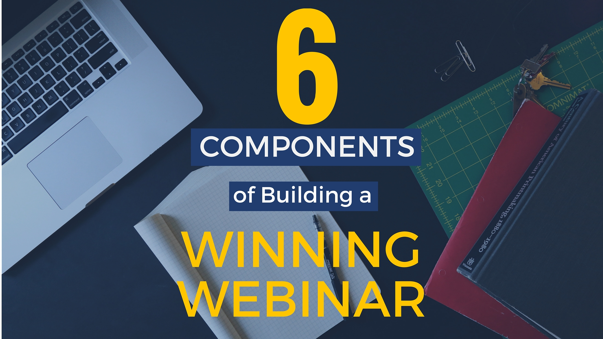 6 Components of Building a Winning Webinar