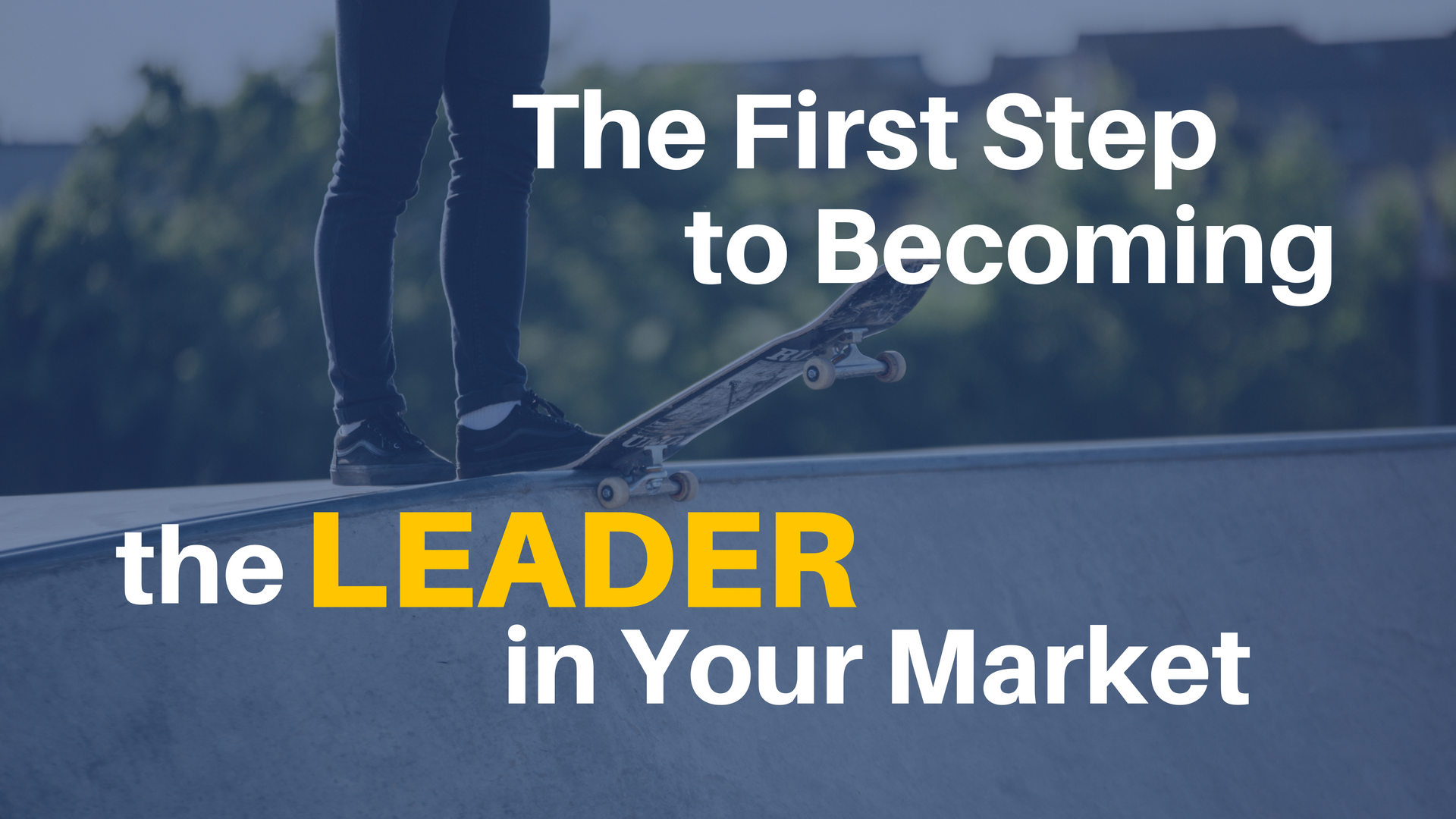 The First Step to Becoming THE Leader in Your Market