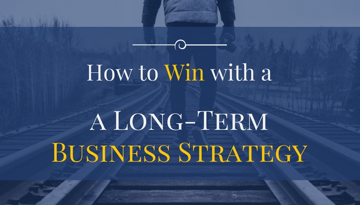 How To Win With A Long-Term Business Strategy