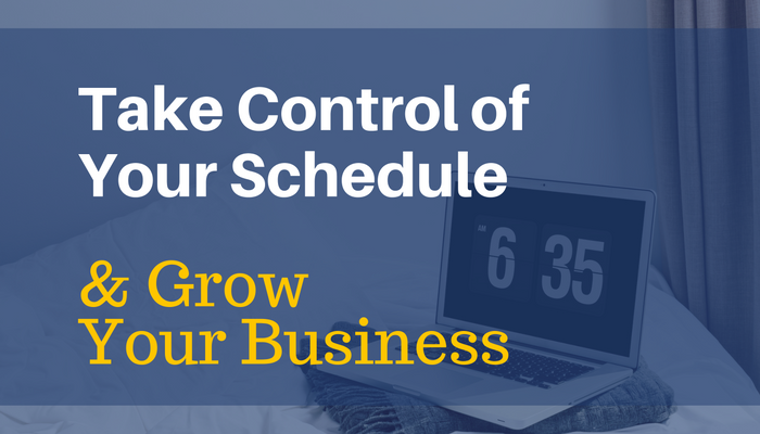 Take Control of Your Schedule & Grow Your Business