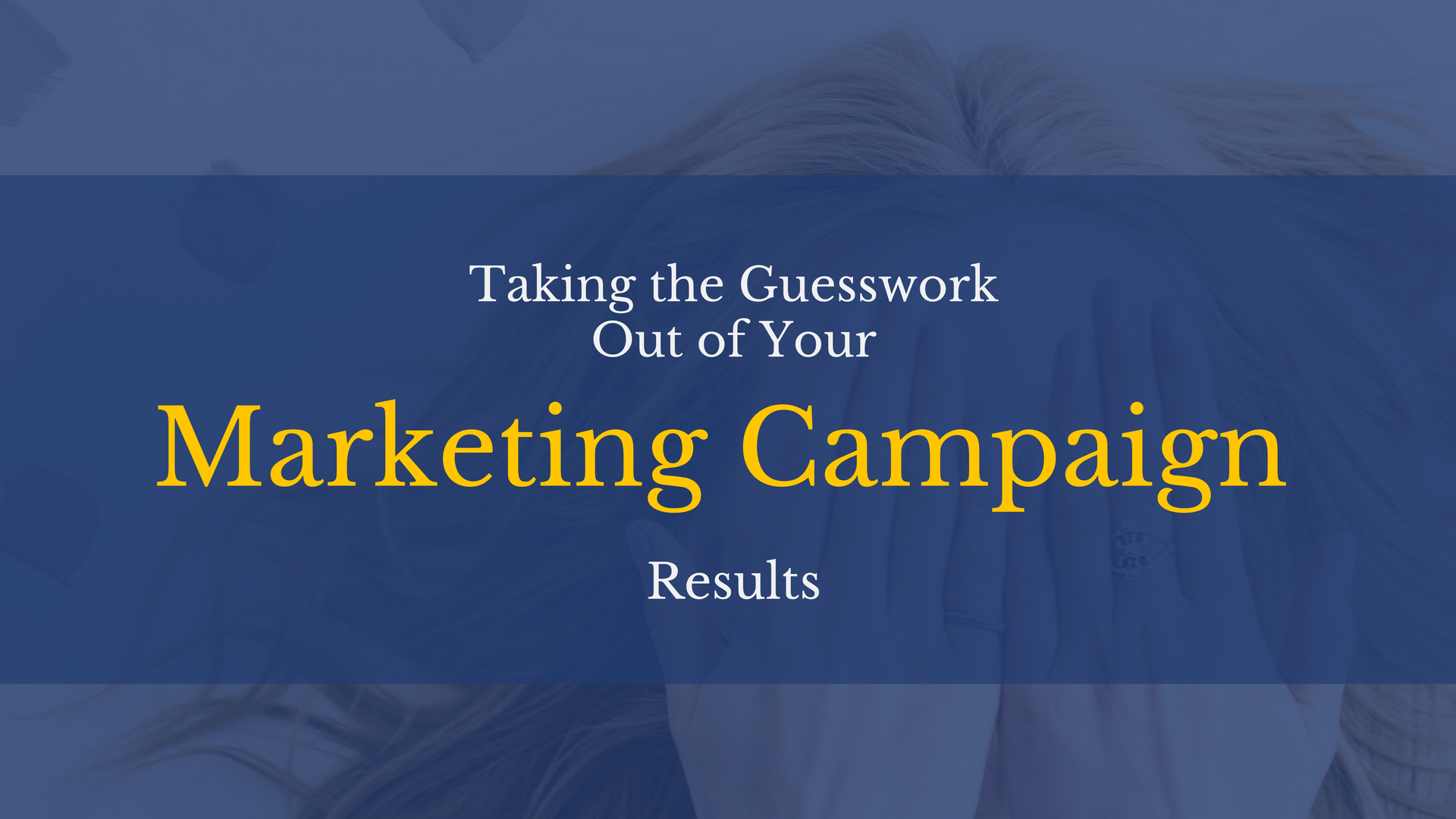 Taking The Guesswork Out Of Your Marketing Campaign Results
