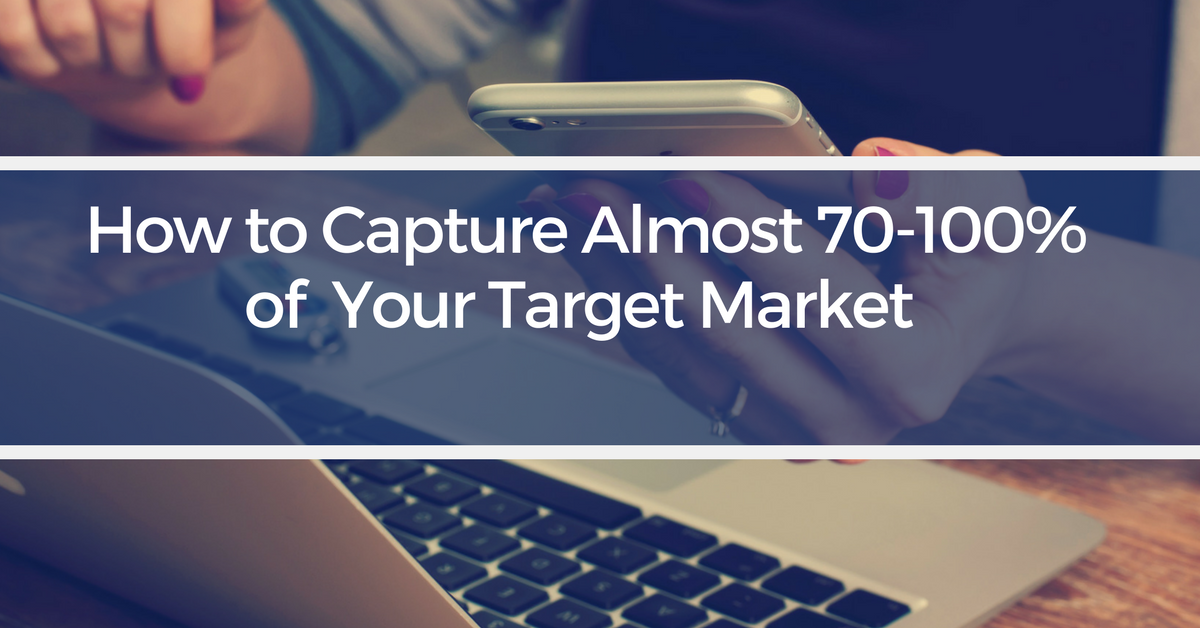 How to Capture 70-100% of Your Target Market